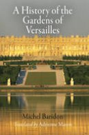 Baridon, Michel - History of the Gardens of Versailles - 9780812222074 - V9780812222074