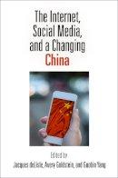 . Ed(s): DeLisle, Jacques; Goldstein, Avery; Yang, Guobin - The Internet, Social Media, and a Changing China - 9780812223514 - V9780812223514
