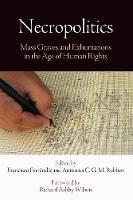 - Necropolitics: Mass Graves and Exhumations in the Age of Human Rights (Pennsylvania Studies in Human Rights) - 9780812223972 - V9780812223972