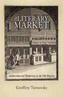 Turnovsky, Geoffrey - The Literary Market: Authorship and Modernity in the Old Regime (Material Texts) - 9780812241952 - V9780812241952