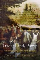 Richter, Daniel K. - Trade, Land, Power: The Struggle for Eastern North America - 9780812245004 - V9780812245004
