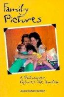 Kaplan, Laura Duhan - Family Pictures: A Philosopher Explores the Familiar - 9780812693621 - KEX0227686