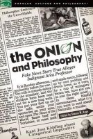 Kaye, Sharon M - The Onion and Philosophy: Fake News Story True, Alleges Indignant Area Professor (Popular Culture and Philosophy) - 9780812696875 - V9780812696875