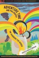 . Ed(s): Michaud, Nicolas - Adventure Time and Philosophy - 9780812698589 - V9780812698589