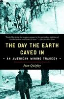 Quigley, Joan - The Day the Earth Caved in. An American Mining Tragedy.  - 9780812971309 - V9780812971309