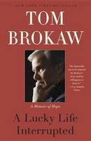 Brokaw, Tom - A Lucky Life Interrupted: A Memoir of Hope - 9780812982084 - V9780812982084