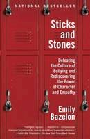 Bazelon, Emily - Sticks and Stones: Defeating the Culture of Bullying and Rediscovering the Power of Character and Empathy - 9780812982633 - V9780812982633