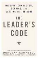 Campbell, Donovan - The Leader's Code: Mission, Character, Service, and Getting the Job Done - 9780812992939 - V9780812992939