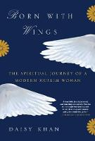 Daisy Khan - Born with Wings: The Spiritual Journey of a Modern Muslim Woman - 9780812995268 - V9780812995268