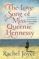 Joyce, Rachel - The Love Song of Miss Queenie Hennessy - 9780812996678 - 9780812996678