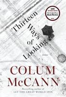 McCann, Colum - Thirteen Ways of Looking: Fiction - 9780812996722 - 9780812996722