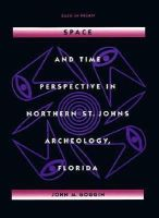Goggin, John M. - Space and Time Perspective in Northern St. Johns Archeology, Florida (Southeastern Classics in Archaeology, Anthropology, and History) - 9780813016344 - KEX0212687