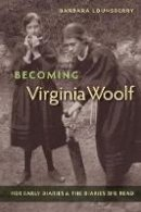 Lounsberry, Barbara - Becoming Virginia Woolf: Her Early Diaries and the Diaries She Read - 9780813049915 - V9780813049915