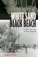 Bush, Gregory W. - White Sand Black Beach: Civil Rights, Public Space, and Miami's Virginia Key - 9780813062648 - V9780813062648