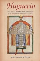 Muller, Wolfgang P - Huguccio: The Life, Works, and Thought of a Twelfth-Century Jurist (Studies in Medieval and Early Modern Canon Law) - 9780813228365 - V9780813228365