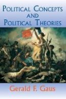 Gaus, Gerald, Gaus, Gerald F. - Political Concepts And Political Theories - 9780813333311 - V9780813333311