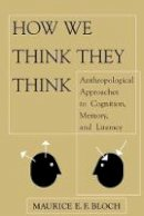 Bloch, Maurice E F - How We Think They Think: Anthropological Approaches To Cognition, Memory, And Literacy - 9780813333748 - V9780813333748