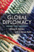 Holmes, Alison R., Rofe, J. Simon - Global Diplomacy: Theories, Types, and Models - 9780813345529 - V9780813345529