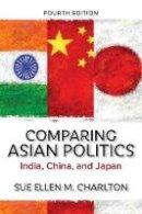Charlton, Sue Ellen M. - Comparing Asian Politics: India, China, and Japan - 9780813348834 - V9780813348834