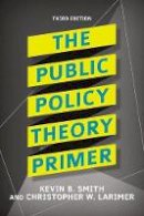 Smith, Kevin B., Larimer, Christopher W. - The Public Policy Theory Primer - 9780813350059 - V9780813350059