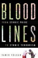 Volkan, Vamik - Bloodlines: From Ethnic Pride To Ethnic Terrorism - 9780813390383 - KRD0000115