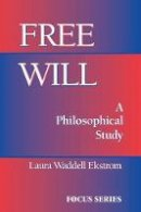 Ekstrom, Laura Waddell - Free Will: A Philosophical Study (Focus Series) - 9780813390932 - V9780813390932