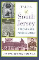 Jim Waltzer, Tom Wilk - Tales of South Jersey: Profiles and Personalities - 9780813530079 - KRS0018838