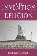 Derek R. Peterson, Darren Walhof - The Invention of Religion: Rethinking Belief in Politics and History - 9780813530932 - V9780813530932
