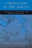 Hoffecker, John F. - A Prehistory of the North: Human Settlement of the Higher Latitudes - 9780813534695 - V9780813534695