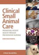 Wuestenberg, Kimm - Clinical Small Animal Care: Promoting Patient Health through Preventative Nursing - 9780813805146 - V9780813805146