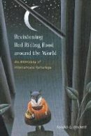 Beckett, Sandra L. - Revisioning Red Riding Hood around the World: An Anthology of International Retellings (Series in Fairy-Tale Studies) - 9780814334799 - V9780814334799