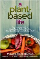 Karlsen, Micaela Cook - A Plant-Based Life: Your Complete Guide to Great Food, Radiant Health, Boundless Energy, and a Better Body - 9780814437070 - V9780814437070