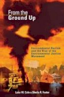 Cole, Luke W. - From the Ground Up: Environmental Racism and the Rise of the Environmental Justice Movement (Critical America) - 9780814715376 - V9780814715376