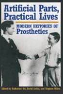 - Artificial Parts, Practical Lives: Modern Histories of Prosthetics - 9780814761984 - V9780814761984