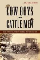 Moore, Jacqueline M. - Cow Boys and Cattle Men: Class and Masculinities on the Texas Frontier, 1865-1900 - 9780814763414 - V9780814763414