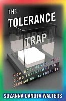 Walters, Suzanna Danuta - The Tolerance Trap: How God, Genes, and Good Intentions are Sabotaging Gay Equality (Intersections) - 9780814770573 - V9780814770573