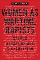Sjoberg, Laura - Women as Wartime Rapists: Beyond Sensation and Stereotyping (Perspectives on Political Violence) - 9780814771402 - V9780814771402