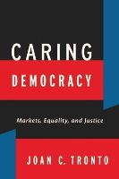 Tronto, Joan C. - Caring Democracy: Markets, Equality, and Justice - 9780814782781 - V9780814782781