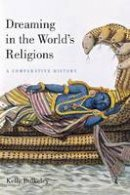 Bulkeley, Kelly - Dreaming in the World's Religions: A Comparative History - 9780814799574 - V9780814799574