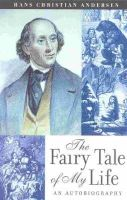 Hans Christian Andersen - The Fairy Tale of My Life: An Autobiography - 9780815411055 - V9780815411055
