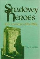 Hall, Wayne E. - Shadowy Heroes: Irish Literature of the 1890s - 9780815622314 - KEX0276822
