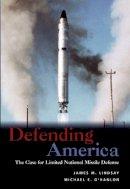 James M. Lindsay, Michael E. O'Hanlon - Defending America: The Case for Limited National Missile Defense - 9780815700081 - KI20002055