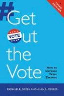 Green, Donald P., Gerber, Alan S. - Get Out the Vote: How to Increase Voter Turnout - 9780815725688 - V9780815725688