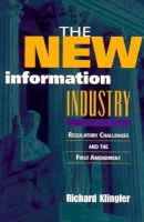 Klingler, Richard - The New Information Industry: Regulatory Challenges and the First Amendment - 9780815749431 - KRF0025401
