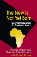Thomas Ohlson, Stephen John Stedman, Robert Davies - The New Is Not Yet Born: Conflict Resolution in Southern Africa - 9780815764519 - KNW0001692