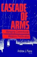 Andrew J Pierre - Cascade of Arms : Controlling Conventional Weapons Proliferation in the 1990s - 9780815770640 - KEX0254019