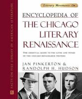 Pinkerton, Jan, Hudson, Randolph H. - Encyclopedia of the Chicago Literary Renaissance: The Essential Guide to the Lives and Works of the Chicago Renaissance Writers (Literary Movements) - 9780816048984 - 9780816048984