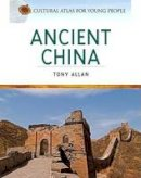 Allan, Tony - Ancient China (Cultural Atlas for Young People) - 9780816068272 - V9780816068272