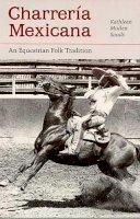 Sands, Kathleen Mullen - Charreria Mexicana: An Equestrian Folk Tradition - 9780816513468 - KRF0006767