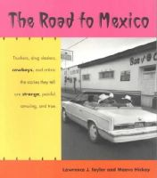 Taylor, Lawrence, Hickey, Maeve - The Road to Mexico (Southwest Center Series) - 9780816517251 - KEX0212612
